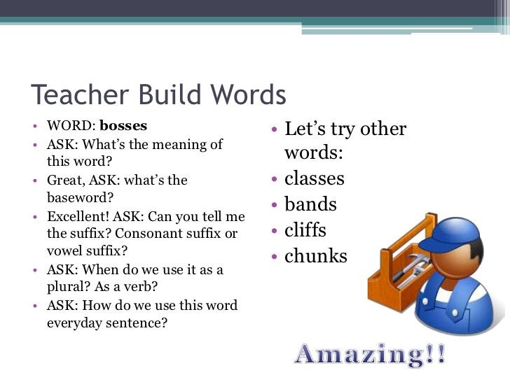 Teacher Build Words• WORD: bosses                      • Let's try other• ASK: What's the meaning of  this word?          ...