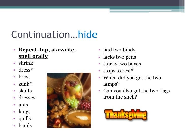 Continuation…hide• Repeat, tap, skywrite,   • had two binds  spell orally             • lacks two pens• shrink            ...