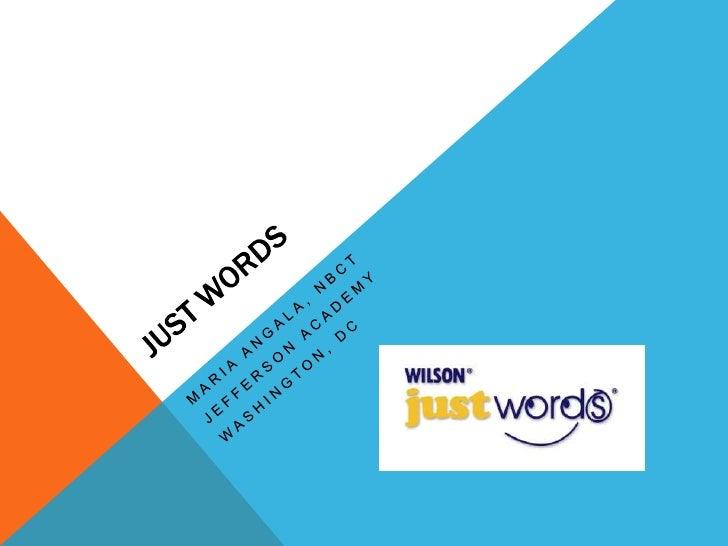 Just Words<br />Maria Angala, nbct<br />Jefferson Academy<br />Washington, dc<br />