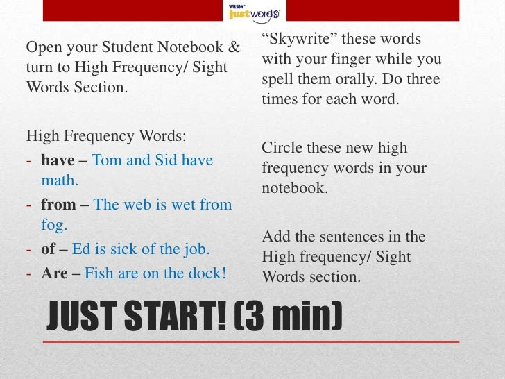 JUST START! (3 min)<br />Open your Student Notebook & turn to High Frequency/ Sight Words Section.<br />High Frequency Wor...