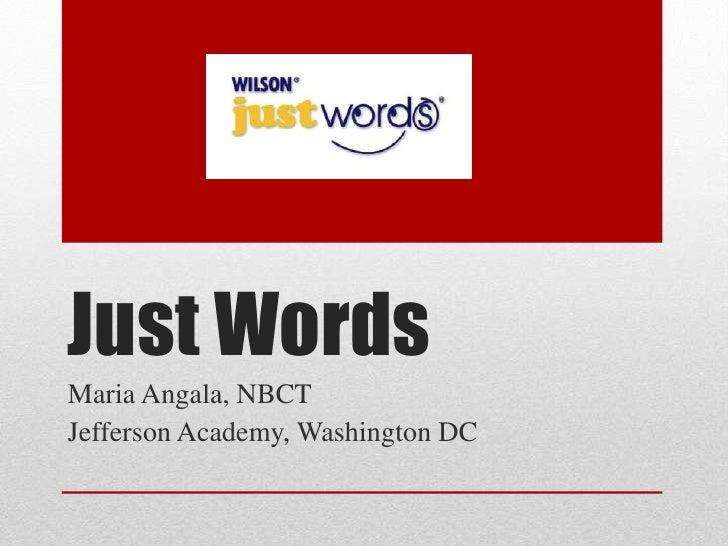 Just Words<br />Maria Angala, NBCT<br />Jefferson Academy, Washington DC<br />