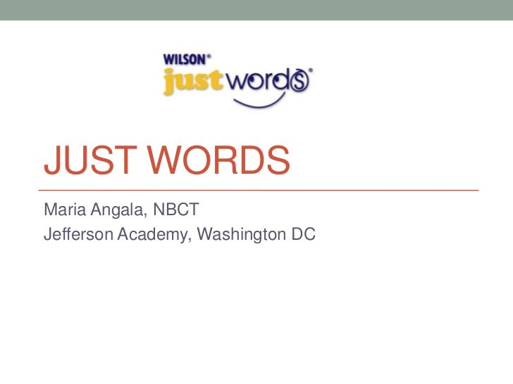 JUST WORDSMaria Angala, NBCTJefferson Academy, Washington DC