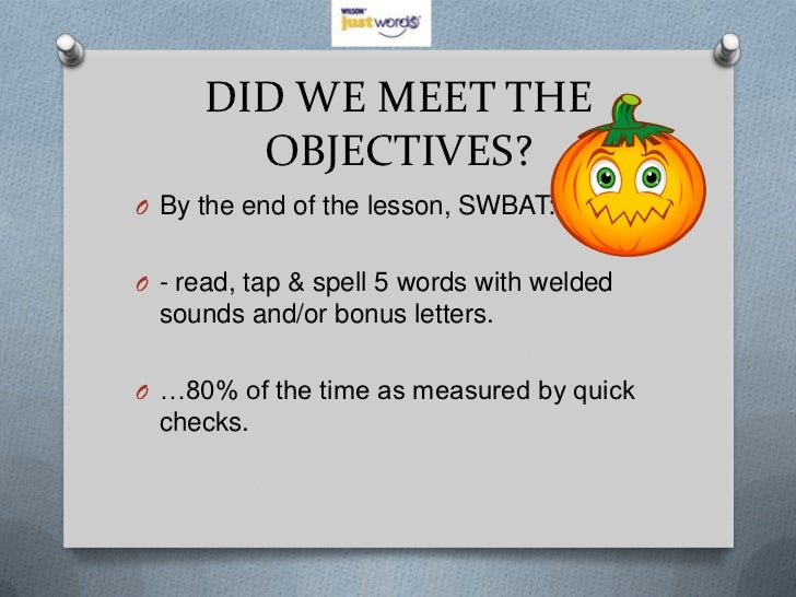 DID WE MEET THE       OBJECTIVES?O By the end of the lesson, SWBAT:O - read, tap & spell 5 words with welded  sounds and/o...