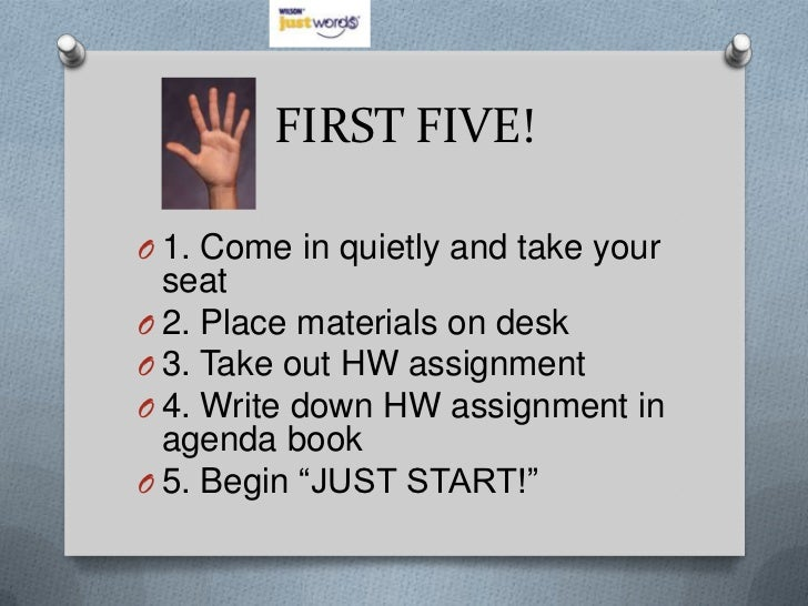 FIRST FIVE!O 1. Come in quietly and take your  seatO 2. Place materials on deskO 3. Take out HW assignmentO 4. Write down ...