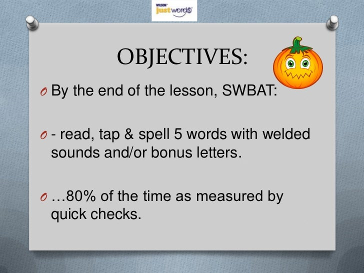 OBJECTIVES:O By the end of the lesson, SWBAT:O - read, tap & spell 5 words with welded sounds and/or bonus letters.O …80% ...