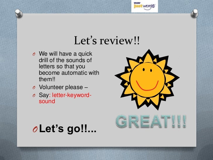 Let's review!!O We will have a quick  drill of the sounds of  letters so that you  become automatic with  them!!O Voluntee...