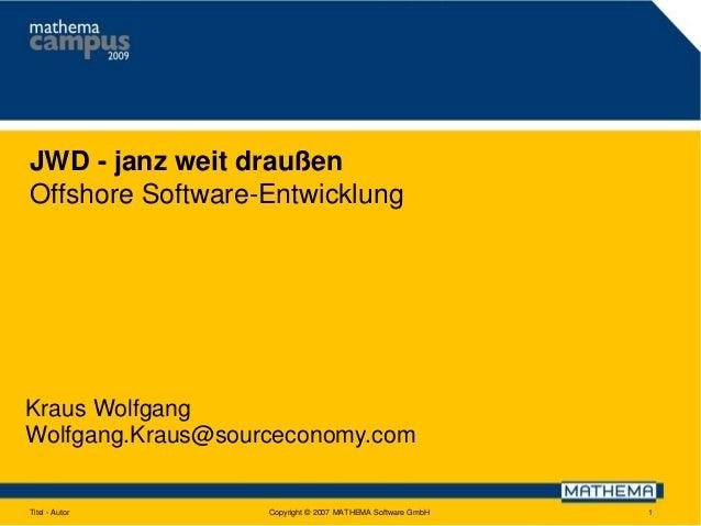 JWD - janz weit draußen Offshore Software-Entwicklung  Kraus Wolfgang Wolfgang.Kraus@sourceconomy.com  Titel - Autor  Copy...