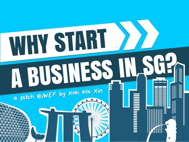 A BUSINESS IN SG? WHY START a pitch @JWEF by Koh Kai Xin