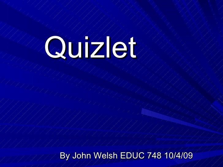 Quizlet By John Welsh EDUC 748 10/4/09