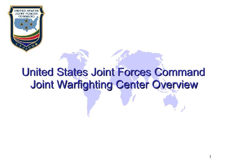 United States Joint Forces Command Joint Warfighting Center Overview
