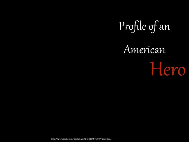 Profile of an  American   Hero http://www.(lickr.com/photos/22714323@N06/4093833069/