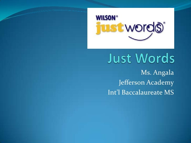 Just Words<br />Ms. Angala<br />Jefferson Academy<br />Int'l Baccalaureate MS<br />