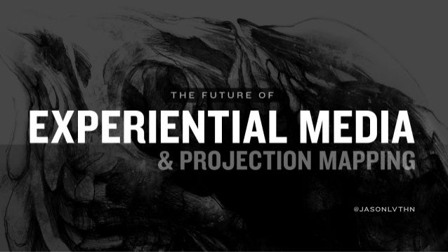 The Future of Experiential Media and Projection Mapping