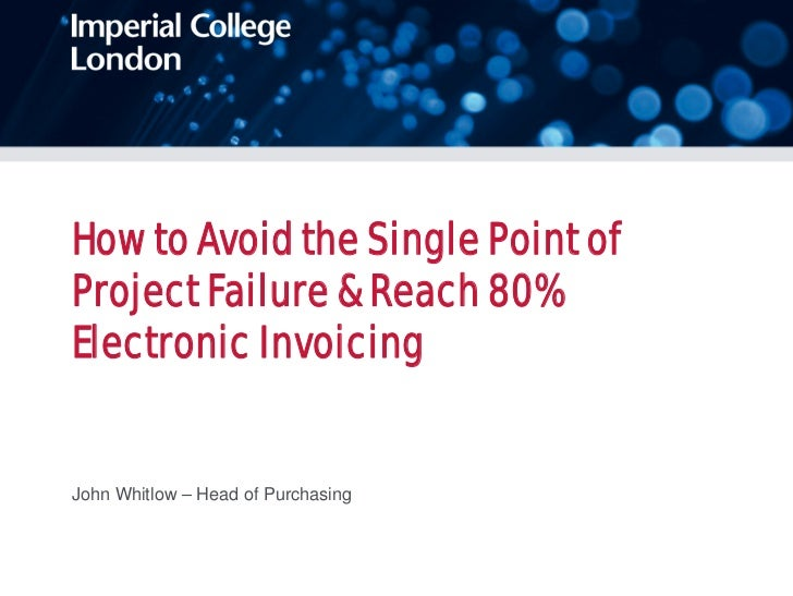 How to Avoid the Single Point ofProject Failure & Reach 80%Electronic InvoicingJohn Whitlow – Head of Purchasing