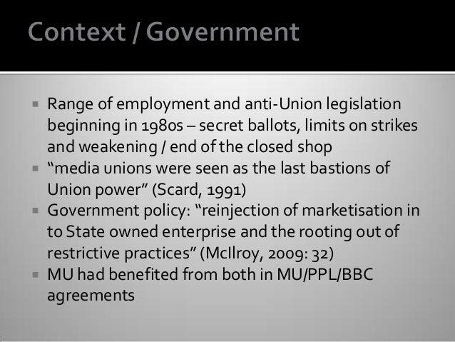  Range of employment and anti-Union legislation beginning in 1980s – secret ballots, limits on strikes and weakening / en...