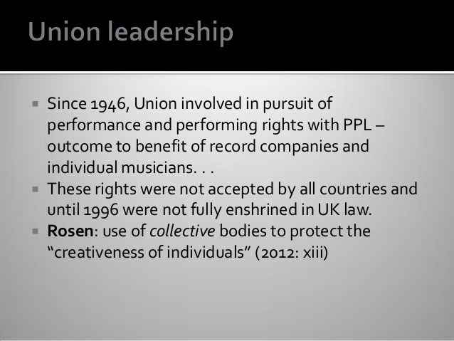  Since 1946, Union involved in pursuit of performance and performing rights with PPL – outcome to benefit of record compa...