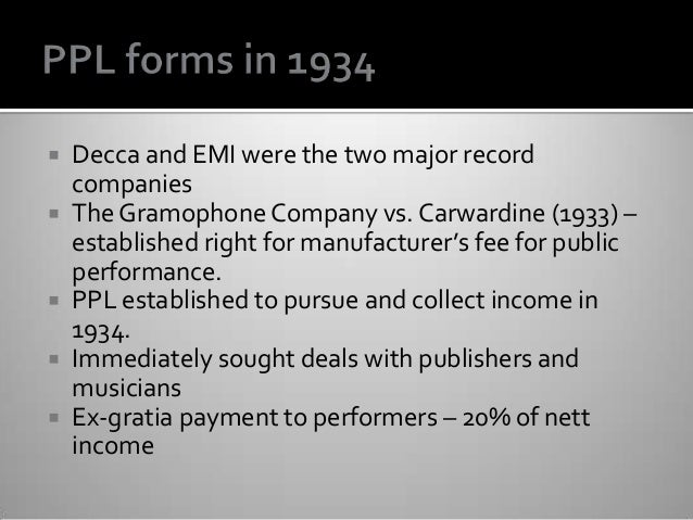  Decca and EMI were the two major record companies  The Gramophone Company vs. Carwardine (1933) – established right for...