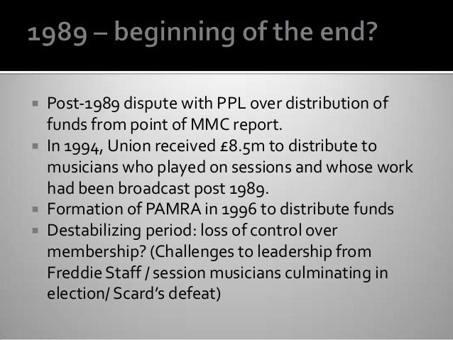  Post-1989 dispute with PPL over distribution of funds from point of MMC report.  In 1994, Union received £8.5m to distr...