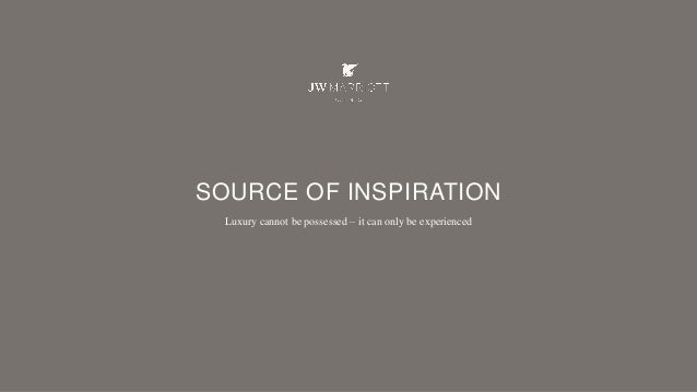 SOURCE OF INSPIRATION Luxury cannot be possessed – it can only be experienced