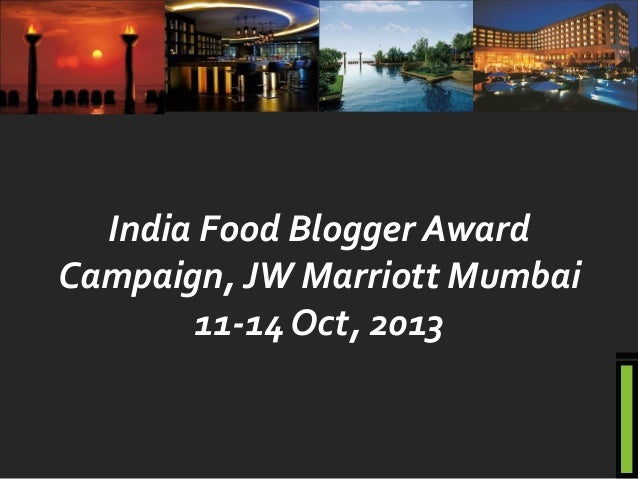 India Food Blogger Award Campaign, JW Marriott Mumbai 11-14 Oct, 2013