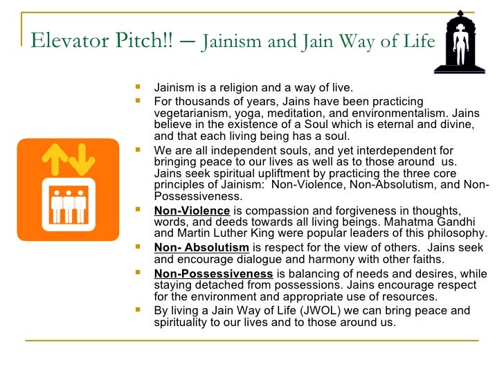 Elevator Pitch!!   – Jainism and Jain Way of Life              Jainism is a religion and a way of live.              For...