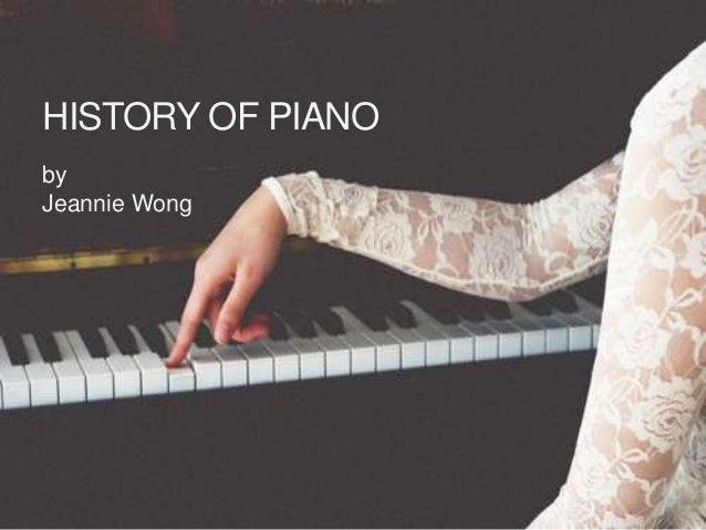 HISTORY OF PIANObyJeannie Wong