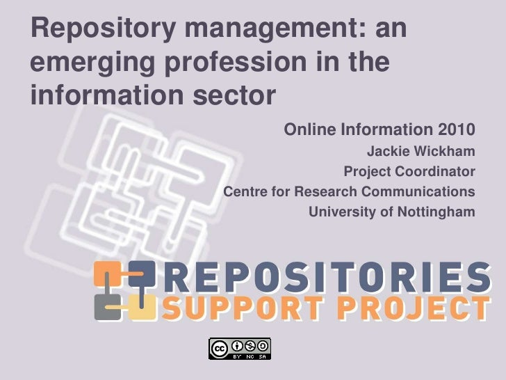 Repository management: an emerging profession in the information sector<br />Online Information 2010<br />Jackie Wickham<b...
