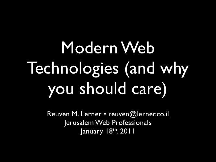 Modern WebTechnologies (and why   you should care)  Reuven M. Lerner • reuven@lerner.co.il       Jerusalem Web Professiona...