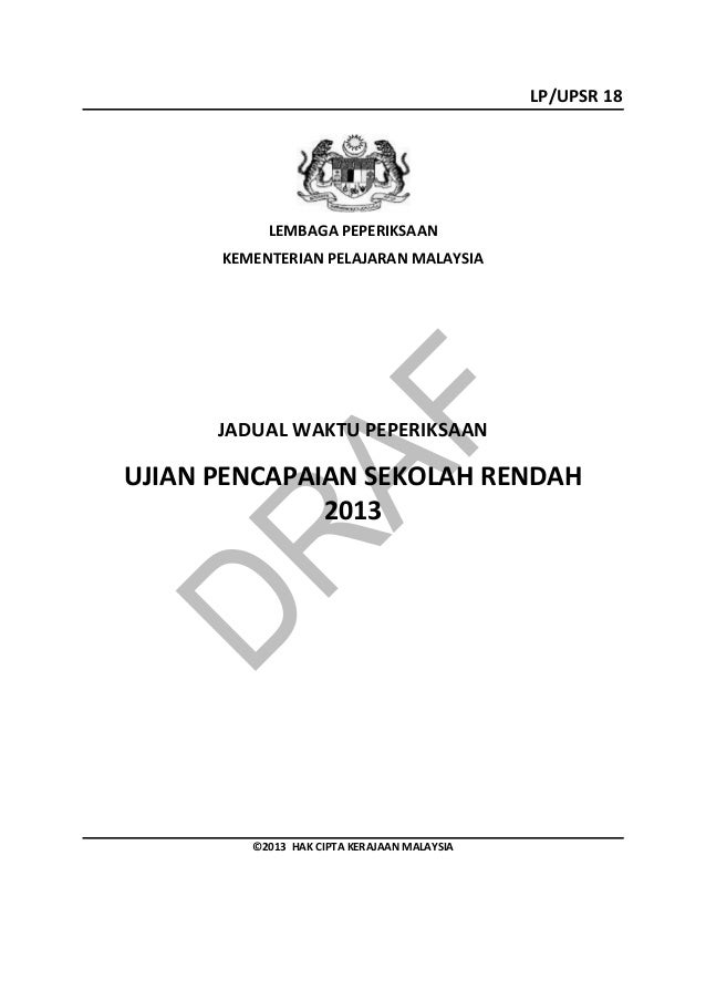 LP/UPSR 18           LEMBAGA PEPERIKSAAN      KEMENTERIAN PELAJARAN MALAYSIA      JADUAL WAKTU PEPERIKSAANUJIAN PENCAPAIAN...
