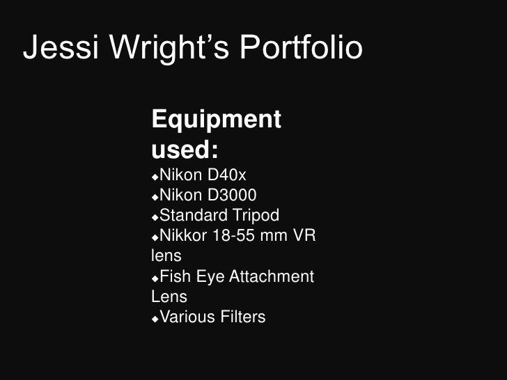 Jessi Wright's Portfolio         Equipment         used:         Nikon D40x         Nikon D3000         Standard Tripod...
