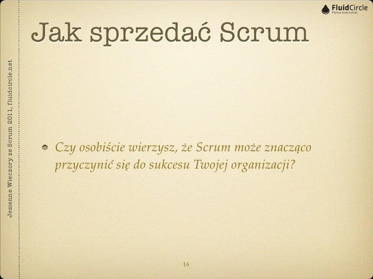 Jak sprzedać ScrumJesienne Wieczory ze Scrum 2011, fluidcircle.net                                                    Czy ...