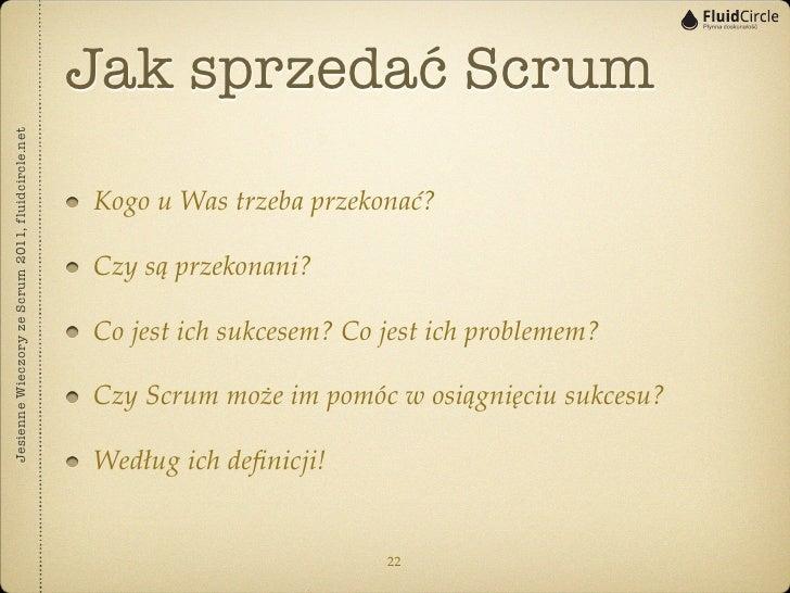 Jak sprzedać ScrumJesienne Wieczory ze Scrum 2011, fluidcircle.net                                                   Kogo ...