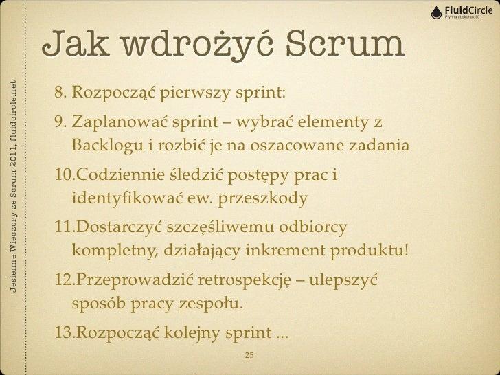 Jak wdrożyć ScrumJesienne Wieczory ze Scrum 2011, fluidcircle.net                                                   8. Roz...