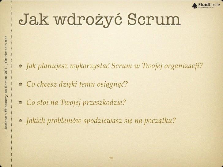 Jak wdrożyć ScrumJesienne Wieczory ze Scrum 2011, fluidcircle.net                                                   Jak pl...