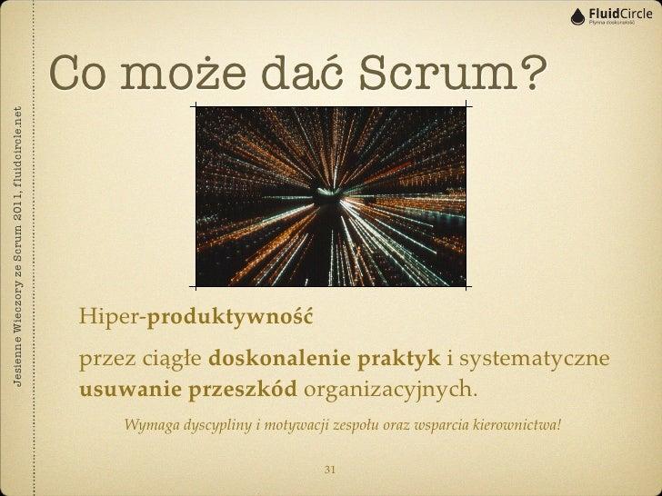Co może dać Scrum?Jesienne Wieczory ze Scrum 2011, fluidcircle.net                                                    Hipe...