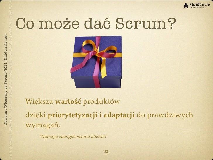 Co może dać Scrum?Jesienne Wieczory ze Scrum 2011, fluidcircle.net                                                    Więk...