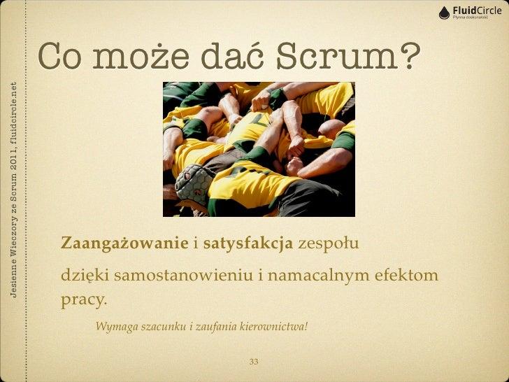 Co może dać Scrum?Jesienne Wieczory ze Scrum 2011, fluidcircle.net                                                    Zaan...