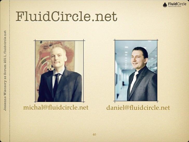 FluidCircle.netJesienne Wieczory ze Scrum 2011, fluidcircle.net                                                    michal@...