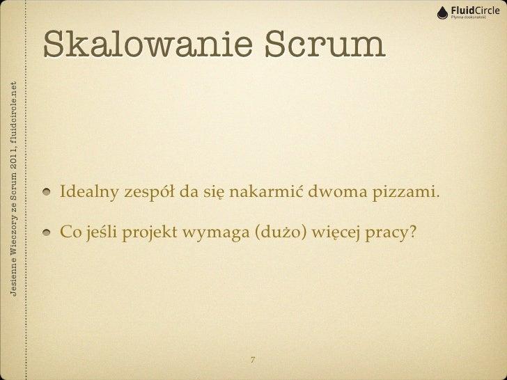 Skalowanie ScrumJesienne Wieczory ze Scrum 2011, fluidcircle.net                                                   Idealny...