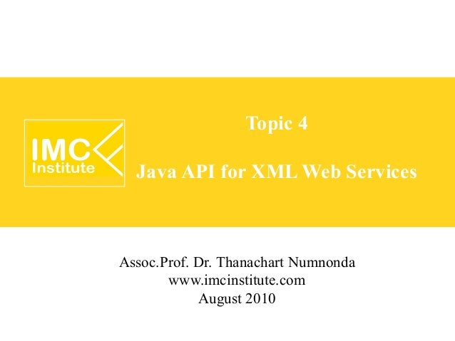 Topic 4  Java API for XML Web ServicesAssoc.Prof. Dr. Thanachart Numnonda       www.imcinstitute.com            August 2010