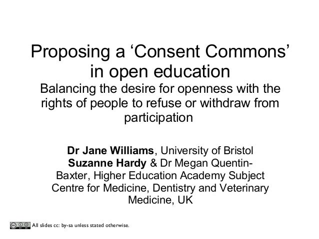 Proposing a 'Consent Commons' in open education Balancing the desire for openness with the rights of people to refuse or w...