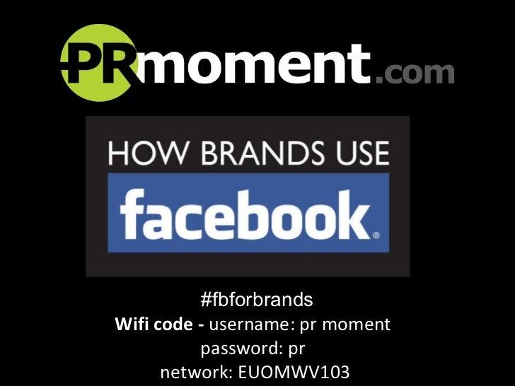 #fbforbrands Wifi code -  username: pr moment  password: pr  network: EUOMWV103