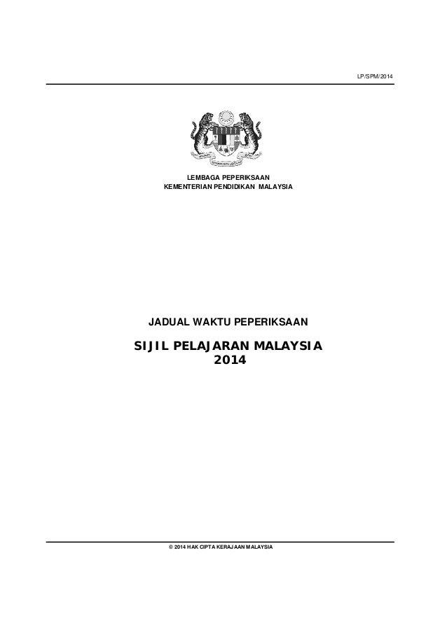 LP/SPM/2014 LEMBAGA PEPERIKSAAN KEMENTERIAN PENDIDIKAN MALAYSIA JADUAL WAKTU PEPERIKSAAN SIJIL PELAJARAN MALAYSIA 2014 © 2...