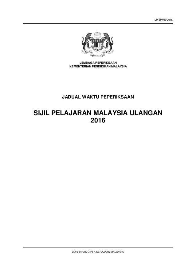 JADUAL WAKTU PEPERIKSAAN SIJIL PELAJARAN MALAYSIA ULANGAN 2016 2016 © HAK CIPTA KERAJAAN MALAYSIA LEMBAGA PEPERIKSAAN KEME...