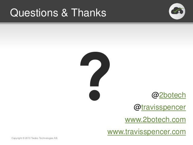 Questions & Thanks                                                     @2botech                                           ...