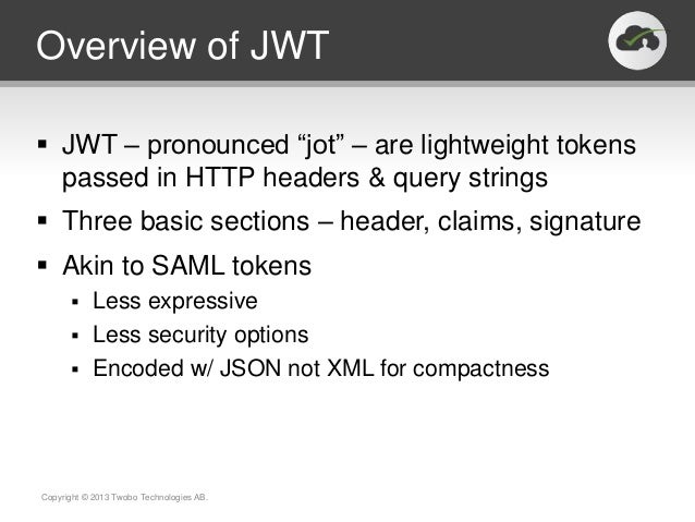 """Overview of JWT JWT – pronounced """"jot"""" – are lightweight tokens  passed in HTTP headers & query strings Three basic sect..."""