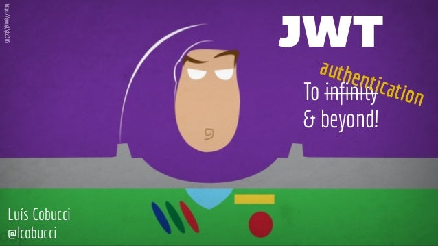 JWT To infinity & beyond! authentication Luís Cobucci @lcobucci https://goo.gl/gbd3H5