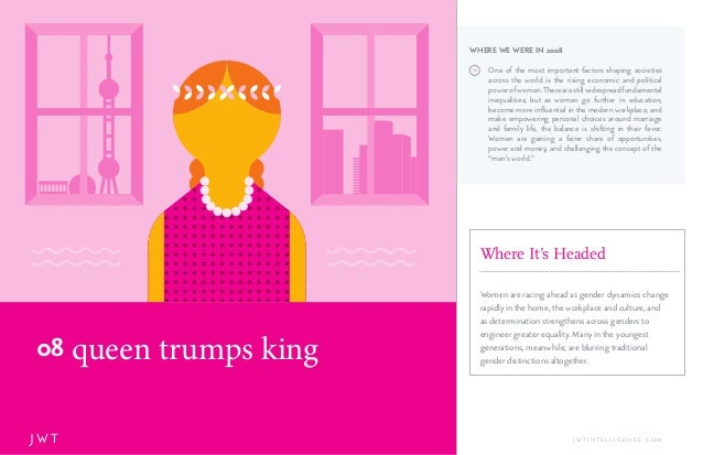 queen trumps king08 J W T J W T I N T E L L I G E N C E . C O M One of the most important factors shaping societies across...