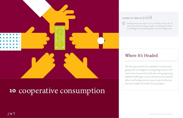 cooperative consumption10 J W T J W T I N T E L L I G E N C E . C O M J Sharing has never been so hip. Thanks to the rise ...