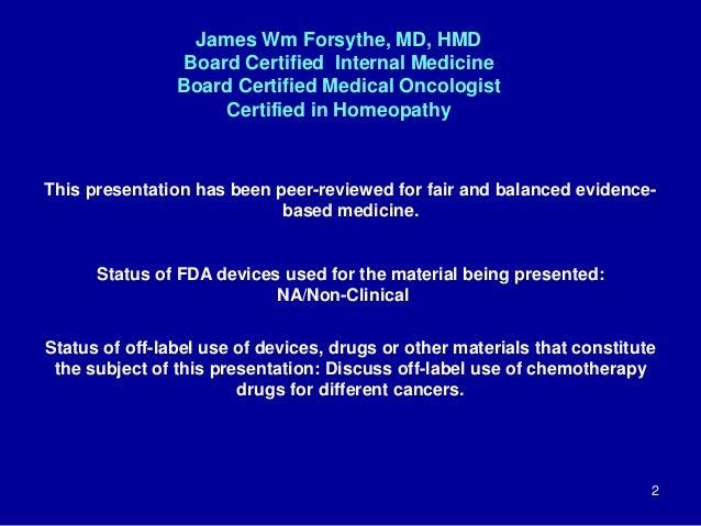 2 James Wm Forsythe, MD, HMD Board Certified Internal Medicine Board Certified Medical Oncologist Certified in Homeopathy ...